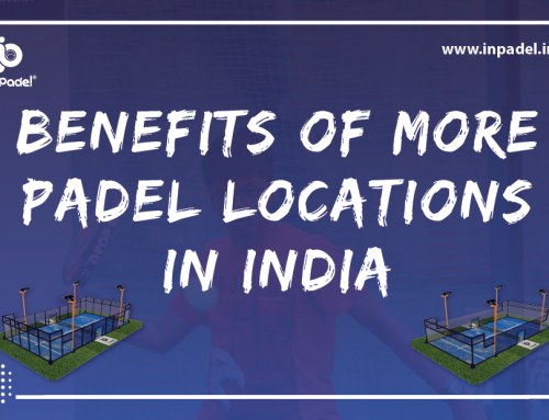 """Build it, they will come"" – Benefits of more Padel Locations in India"
