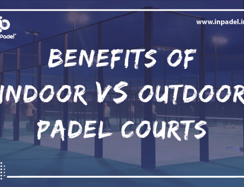 Benefits of Indoor Padel Courts vs Outdoor Padel Courts